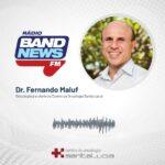 Rádio BandNews FM - Dr. Fernando Maluf - 29-08-2018